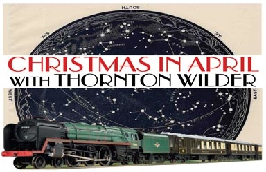 Christmas in April with Thornton Wilder